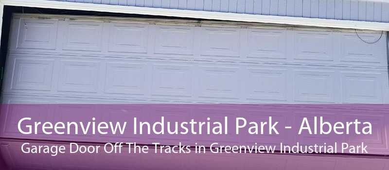 Greenview Industrial Park - Alberta Garage Door Off The Tracks in Greenview Industrial Park