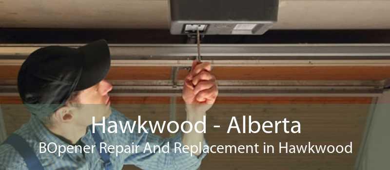 Hawkwood - Alberta BOpener Repair And Replacement in Hawkwood