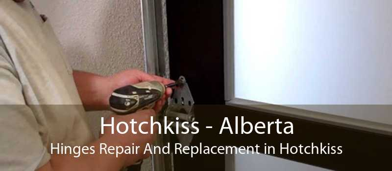 Hotchkiss - Alberta Hinges Repair And Replacement in Hotchkiss