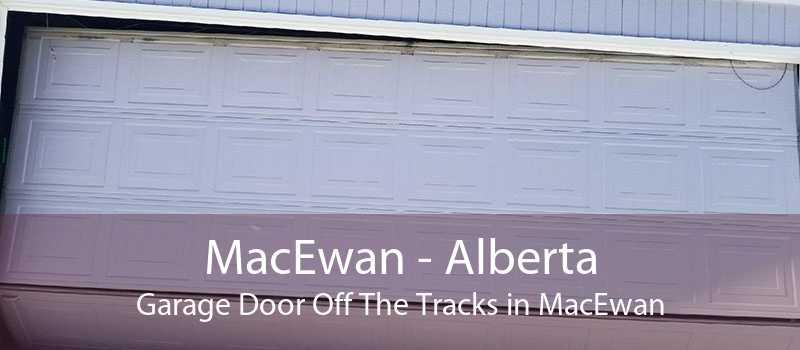 MacEwan - Alberta Garage Door Off The Tracks in MacEwan
