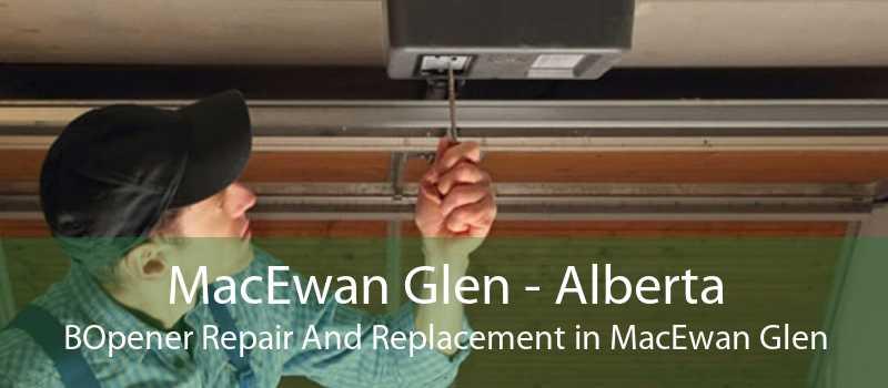 MacEwan Glen - Alberta BOpener Repair And Replacement in MacEwan Glen