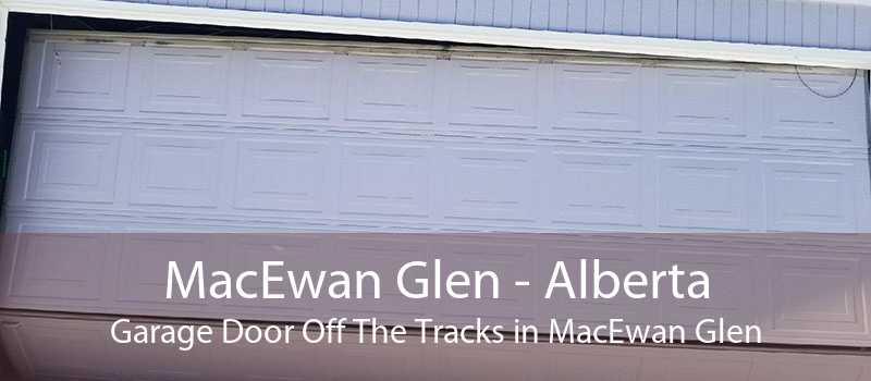 MacEwan Glen - Alberta Garage Door Off The Tracks in MacEwan Glen