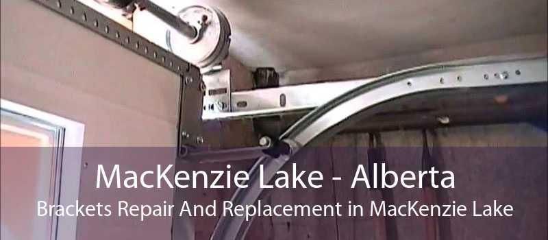 MacKenzie Lake - Alberta Brackets Repair And Replacement in MacKenzie Lake