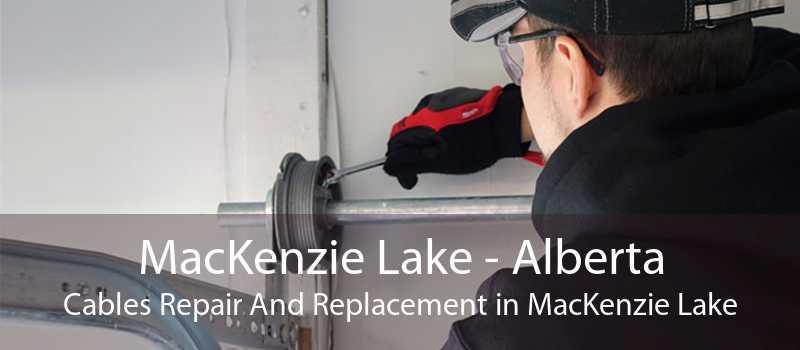 MacKenzie Lake - Alberta Cables Repair And Replacement in MacKenzie Lake