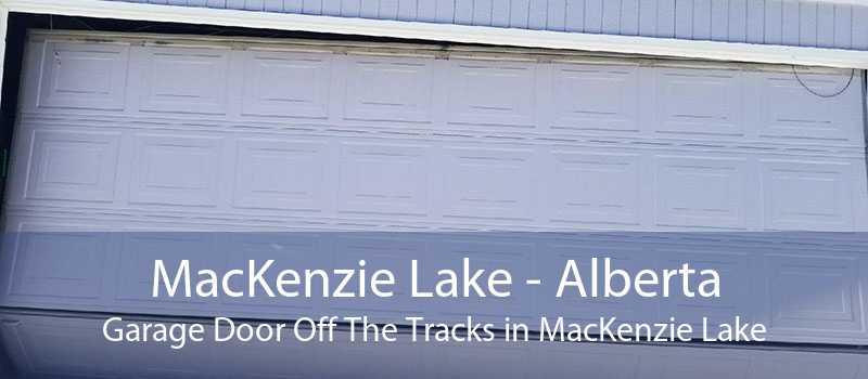 MacKenzie Lake - Alberta Garage Door Off The Tracks in MacKenzie Lake