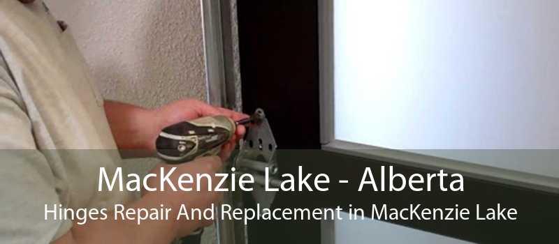 MacKenzie Lake - Alberta Hinges Repair And Replacement in MacKenzie Lake