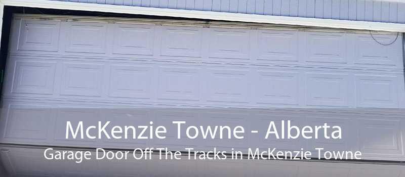 McKenzie Towne - Alberta Garage Door Off The Tracks in McKenzie Towne