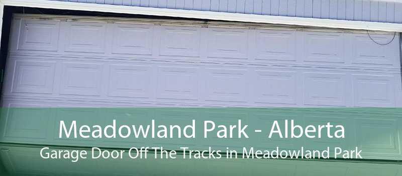 Meadowland Park - Alberta Garage Door Off The Tracks in Meadowland Park