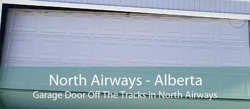North Airways - Alberta Garage Door Off The Tracks in North Airways
