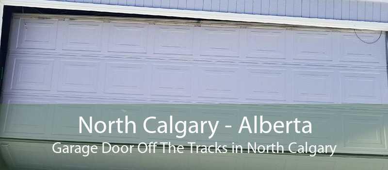 North Calgary - Alberta Garage Door Off The Tracks in North Calgary