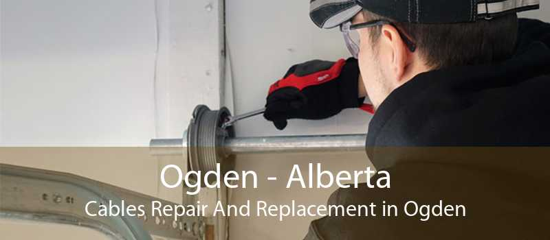 Ogden - Alberta Cables Repair And Replacement in Ogden