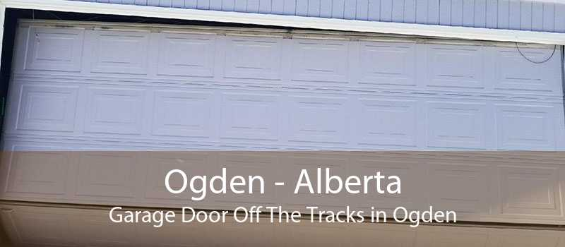 Ogden - Alberta Garage Door Off The Tracks in Ogden
