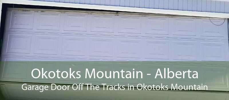 Okotoks Mountain - Alberta Garage Door Off The Tracks in Okotoks Mountain