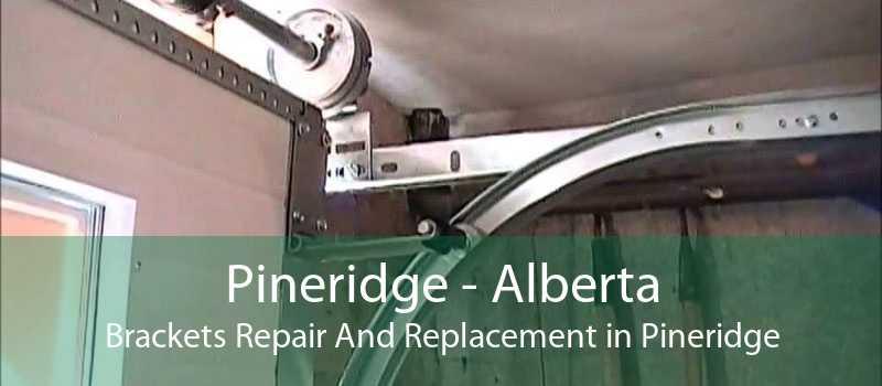 Pineridge - Alberta Brackets Repair And Replacement in Pineridge