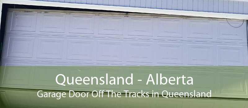 Queensland - Alberta Garage Door Off The Tracks in Queensland